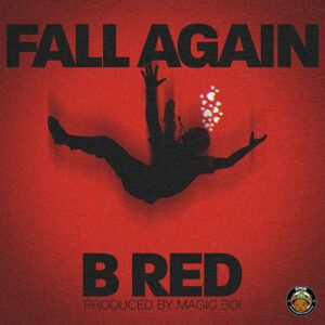 [Music] B Red – Fall Again – Mp3 Download