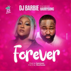 [Music] DJ Barbie Ft Harrysong – Forever – Mp3 Download