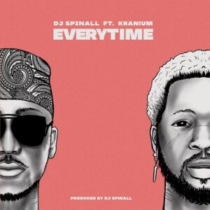 [Music] DJ Spinall Ft Kranium – Everytime – Mp3 Downlaods