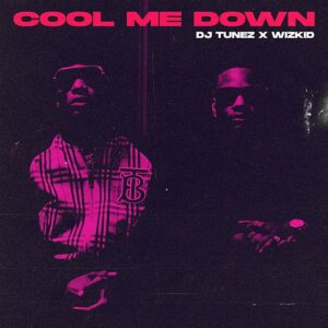 [Music] DJ Tunez Ft Wizkid – Cool Me Down