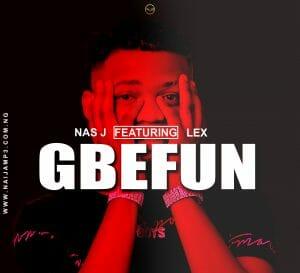 [Music] Nas J Ft Lex _ Gbefun – Mp3 download