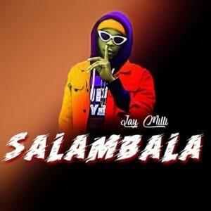 [Music] Jay milliana _ Salambala – Mp3 Download