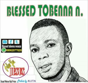 [Gospel] Blessed Tobenna _ Follow You Jesus