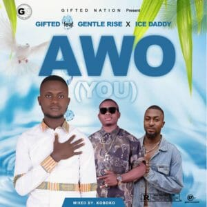 [Music] Gifted Ft Gentle Rise & Ice Daddy _ Awo