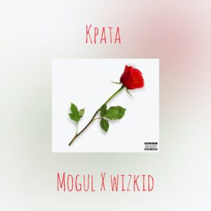 [Music] Mogul Ft Wizkid – Kpata – Mp3 Download