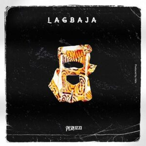 [Music] Peruzzi – Lagbaja – Mp3 Download