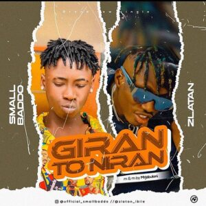 [Music] Small Baddo Ft Zlatan – Giran to Niran
