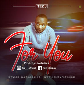 [Music] Tez J _ For You – Mp3 download