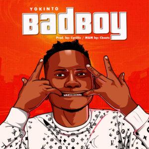 [Music] Yokinto – Bad Boy – Mp3 Download