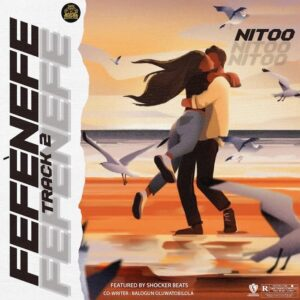 [Music] Nitoo – Fefenefe – Mp3 Download