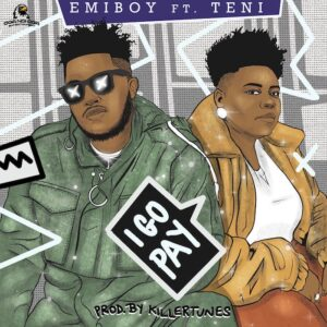 [Music] Emiboy Ft Teni – I Go Pay Mp3 Download