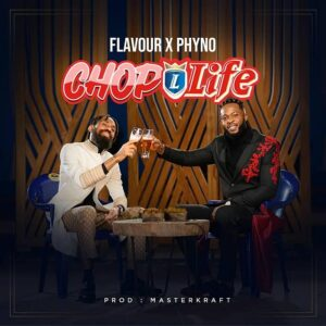 [Music] Flavour Ft Phyno – Chop Life Mp3 Download