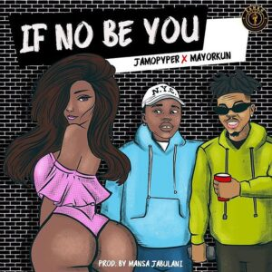 [Music] Jamo Pyper Ft Mayorkun – If No Be You Mp3 Download