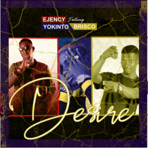 [Music] Ejency Ft Yokinto & Brisco – Desire – Mp3 Download