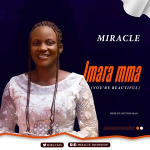 [Gospel] Miracle – Imara Mma (You Are Beautifu)