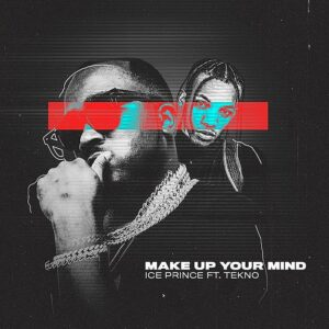 [Music] Ice Prince Ft Tekno – Make Up Your Mind Mp3