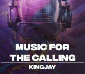 [Music] Kingjay – Music For The Calling Mp3 Download