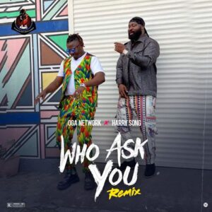 [Music] Oga Network Ft Harrysong – Who Ask You Remix