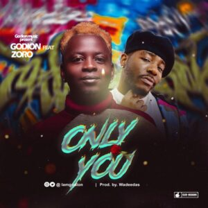 [Music] Godion Ft Zoro – Only You Mp3 Download