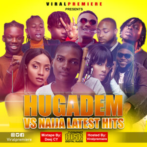 [Mixtape] Hugadem Vs Naija Latest Hit – Viral Premiere
