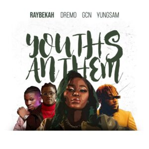 Raybekah Ft Dremo – Yung Sam & GCN – Youth Anthem Mp3