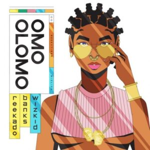 [Music] Reekado Banks Ft Wizkid – Omo Olomo Mp3 Download
