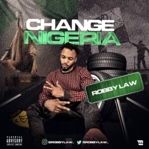 [Music] Robby Law – Change Nigeria Mp3 Download