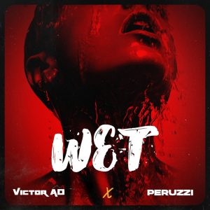 Music: Victor AD Ft Peruzzi – Wet (Download Mp3 Song)