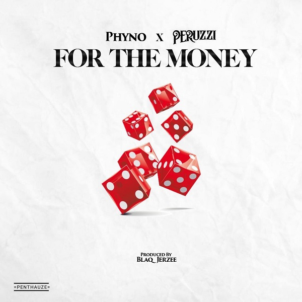 Download Music Mp3 –Phyno Ft Peruzzi – For The Money