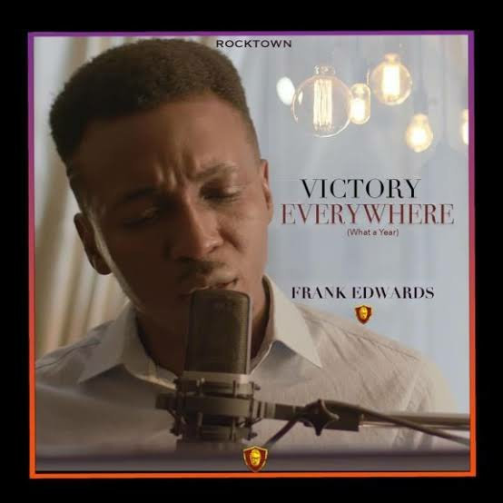 DOWNLOAD Music: Frank Edwards – Victory Everywhere (What A Year)