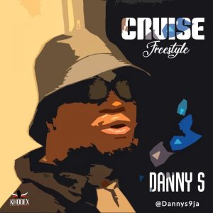[Music] Danny S – Cruise (Freestyle) Mp3 Download.