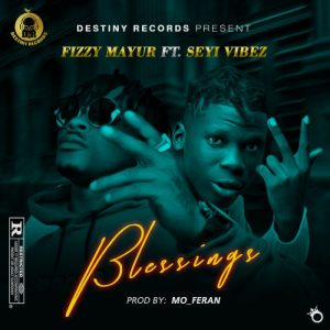 [Music] Fizzy Mayur Ft Seyi Vibez – Blessings Mp3 Download
