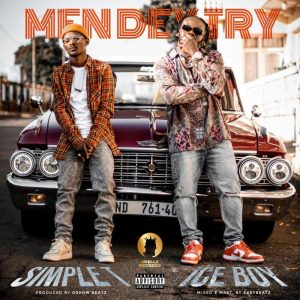 [Video] Iceboy Ft Simple T – Men Dey Try (Official Video)