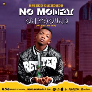 [Music] Brisco Oyiodudu – No Money On Ground