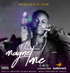 [Music] Brotherly OSM – Magnet Me Mp3 Download