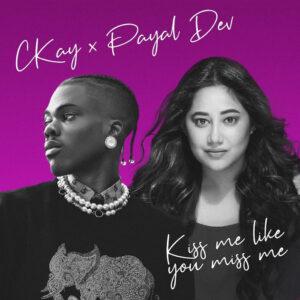 [Music] Ckay Ft Payal Dev – Kiss Me Like You Miss Me