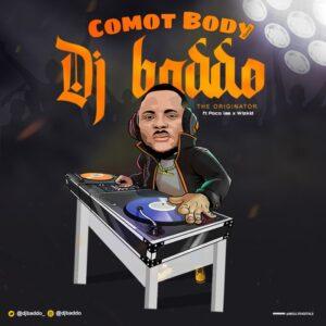 [Music] DJ Baddo Ft Poco Lee – Comot Body Mp3 Download
