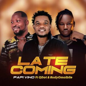 [Music] Papi Vino Ft Qdot x Rudyomoibile – Late Coming